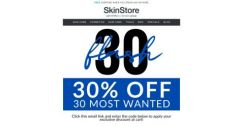 [SkinStore] QUICK… 30% Off 30 Products You Need NOW!