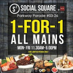 Social Square: Enjoy Weekday 1 for 1 on ALL MAINS!