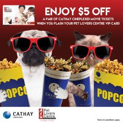 Pet Lovers Centre: Enjoy $5 OFF A Pair of Cathay Cineplexes Movie Tickets with VIP Card