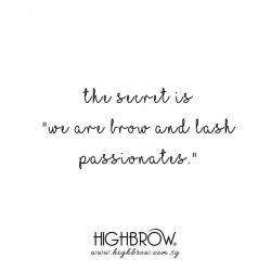 [Highbrow] One secret ingredient of success is being passionate about your work. In Highbrow, we are passionate about brows and lashes.
