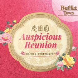 [Buffet Town] Auspicious Reunion promotion is available till 3 February 2017. It's not too late to make your reservation: www.buffettown.