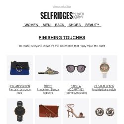 [Selfridges & Co] We're all about the finishing touches
