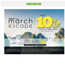[Groupon] Escape this March! | EXTRA 10% OFF selected travel deals!