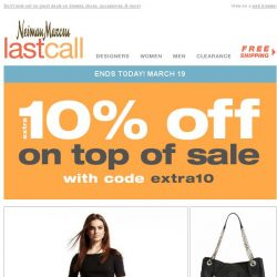 [Last Call] It's almost over >> extra 10% on top of sale ENDS TODAY