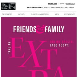 [Saks OFF 5th] Hey! Don't forget: EXTRA 20% OFF ENDS today!