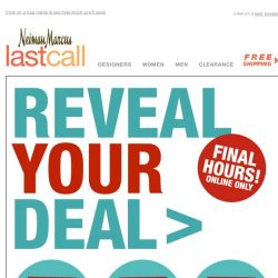 [Last Call] FINAL HOURS! Reveal your deal >> big savings on big names!