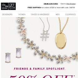[Saks OFF 5th] Friends & Family: 50% OFF your fave jewelry brands!
