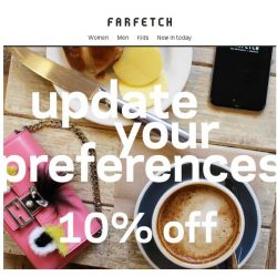 [Farfetch] 10% off in a few easy steps...