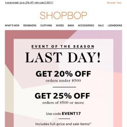 [Shopbop] LAST DAY! Get up to 25% off your entire order with code EVENT17