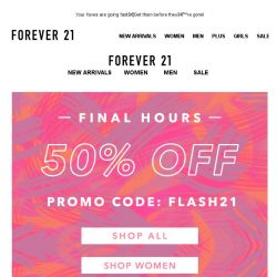 [FOREVER 21] FINAL HOURS:  50% off ends tonight!