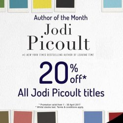 [MPH] Author Of The Month: Jodi Picoult20% off all titles by Jodi PicoultPromotion valid from 1 - 30 April 2017 *