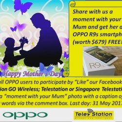 [StarHub Telestation] Share with us a moment with your Mum and get her an OPPO R9s smartphone (worth $679) FREE!
