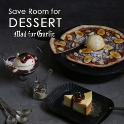 [Mad for Garlic] Did you know that Mad for Garlic serves heavenly desserts?