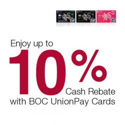 [BANK OF CHINA] Enjoy up to 10% Cash Rebate with BOC UnionPay CardsFrom now till 30 Jun 2017, BOC Cardmembers enjoy a