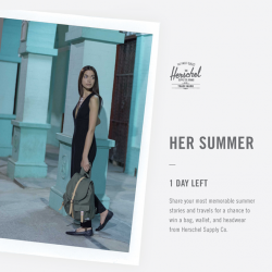 [Herschel] 1 day left to join the HerSummer promo, Ladies!