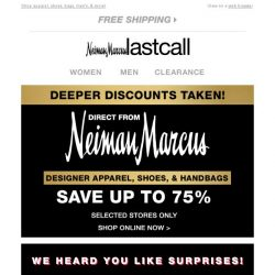 [Last Call] Like surprises? Find out how much you'll save >> click now! + deeper discounts on Designer New Arrivals in selected stores & online