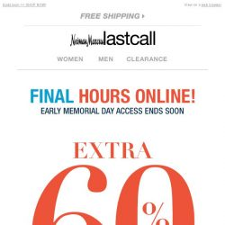 [Last Call] EARLY MEMORIAL DAY ACCESS FINAL HOURS: extra 60% off clearance