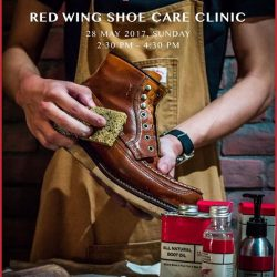[Red Wing Shoe] Red Wing Shoe Care Clinic Venue: Red Wing Shoe Store @orchardgateway Date: 28 May 2017 Sunday Time: 2:30- 4: