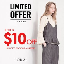 [IORA] 1-4 June~ Enjoy $10 off for selected bottoms and dresses at iORA Tiong Bahru and Hougang, WE&CO Suntec