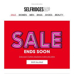 [Selfridges & Co] Sale: all good things must come to an end