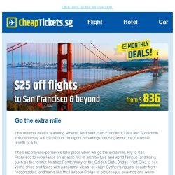 [cheaptickets.sg] Hi there, go the extra mile our monthly adventure deal - $25 off flights to San Francisco & beyond!