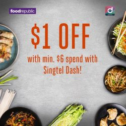 [Food Republic] Download the Singtel Dash app now and enjoy $1 off when you spend a minimum of $6 at any of