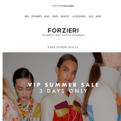 [Forzieri] Exciting news, it's Summer VIP Sale | 3 days only