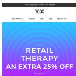 [Yoox] Retail Therapy: AN EXTRA 25% OFF