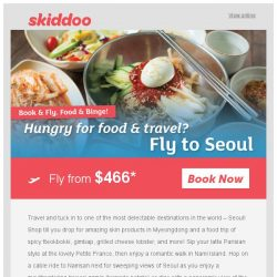 [Skiddoo]   ✈🍗 Fly for food & for LESS: Skiddoo's Street Eats Sale is ON! 🍗 ✈ | Fly to Seoul return $466* | Tokyo $421* | Chennai $214*