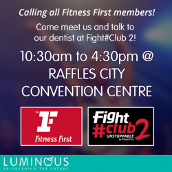 [Luminous Dental Clinic] We will be at FightClub 2 on the 8th of October!