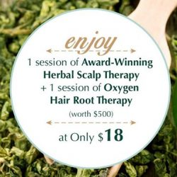 [Oriental Hair Solution] Start the weekend arranging for 1 session of Award-Winning Herbal Scalp Therapy and 1 session of Oxygen Hair Root
