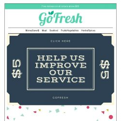 [GoFresh] GoFresh:Spend 2 mins helping us improve our services and receive $5 off your next purchase