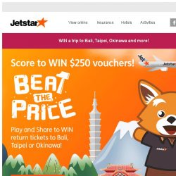 [Jetstar] Beat the price and WIN a pair of tickets to Okinawa, Taipei and more!
