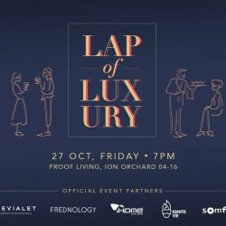 [Proof Living] PROOF LIVING presents LAP OF LUXURY ________________________ION ORCHARD 04-16 27 OCT 2017 | FRIDAY 7PM - 10PMIndulge yourself as