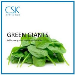 [CSK® Aesthetics] Skin-Care Tips GREEN GIANTS Spinach and arugula are some greens that are naturally packed with antioxidants.