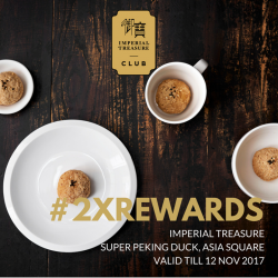 [Treasures - by Imperial Treasure] Double your I-Dollar (I$) when you drop by Imperial Treasure Super Peking Duck, Asia Square Tower 1, for a