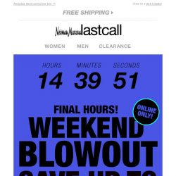 [Last Call] FINAL HOURS: up to 75% off weekend BLOWOUT