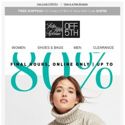 [Saks OFF 5th] Now's your chance: up to 80% OFF is ENDING + PRICE DROP Alert: Calvin Klein & more!