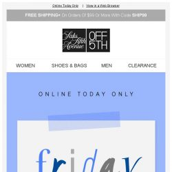 [Saks OFF 5th] We got that Friday feeling: up to 80% OFF!