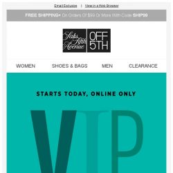 [Saks OFF 5th] Hello there, VIP: your exclusive $30 OFF enclosed