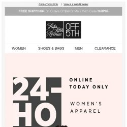 [Saks OFF 5th] You have 24 HOURS for up to 80% OFF...GO!