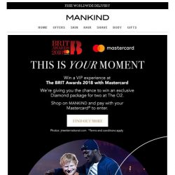[Mankind] This Is Your Moment | Win A VIP Experience At The BRIT Awards 2018