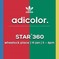 [STARTHREESIXTY] 19 Jan, 5 - 8pm | STAR 360 Wheelock t Exclusive to STAR 360, shop the new adicolor collection and get free