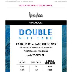 [Neiman Marcus] Final hours to double your gift card