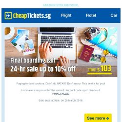 [cheaptickets.sg] 📢Final Boarding Call📢 Flight Sale Up To 10% Off*