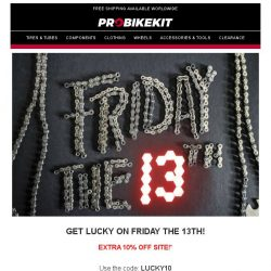 [probikekit] Friday the 13th? It's your lucky day...