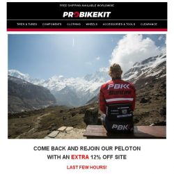 [probikekit] It's been a while... So here's an EXTRA 12% off site! [LAST FEW HOURS!]