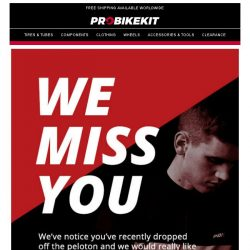 [probikekit] We miss you... Here's 10% off your next order!
