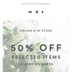 [MDS] It's On! Up to 50% off online & in stores.