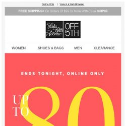 [Saks OFF 5th] Hours left! Up to 80% OFF is getting away...